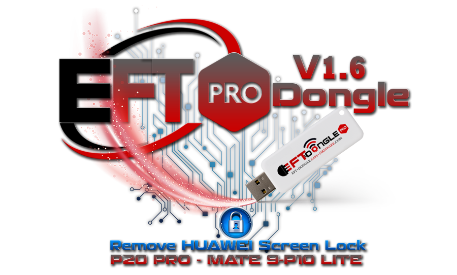 EFT Dongle Pro Version 1.6 Is Released Remove Screen Lock P20 PRO - MATE 9-P10 LITE